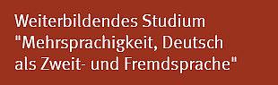 """Weiterbildendes Studium """"Mehrsprachigkeit, Deutsch als Zweit- und Fremdsprache."""""""